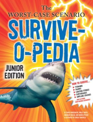 Worst-Case Scenario: The Worst-Case Scenario Survive-o-pedia, David Borgenicht, Molly Smith, Robin Epstein, Brandan Walsh