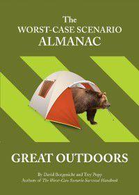 Worst-Case Scenario: Worst-Case Scenario Almanac: The Great Outdoors, David Borgenicht, Trey Popp