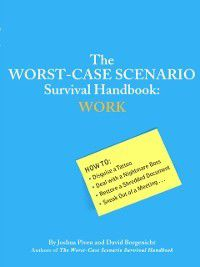 Worst-Case Scenario: Worst-Case Scenario Survival Handbook: Work, Joshua Piven, David Borgenicht
