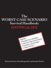 Worst-Case Scenario: Worst-Case Scenario Survival Handbook: Dating and Sex, Joshua Piven, David Borgenicht, Jennifer Worick