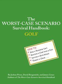 Worst-Case Scenario: Worst-Case Scenario Survival Handbook: Golf, Joshua Piven, David Borgenicht, James Grace