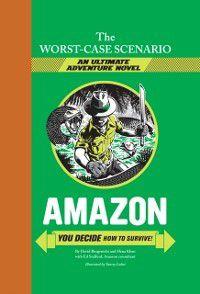 Worst-Case Scenario: Worst-Case Scenario Ultimate Adventure Novel: Amazon, David Borgenicht, Hena Khan