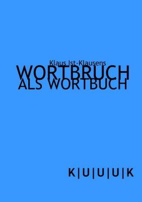 Wortbruch als Wortbuch, Klaus Ist-Klausens