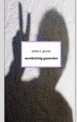 Wortbrüchig geworden, Stefan T. Gruner