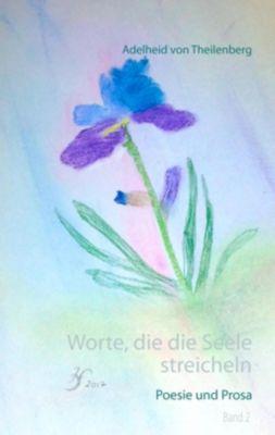 Worte, die die Seele streicheln 2, Adelheid Von Theilenberg