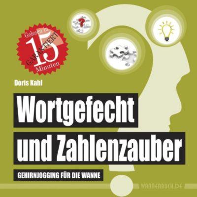 Wortgefecht und Zahlenzauber - Doris Kahl |
