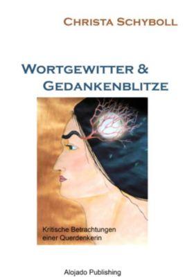 Wortgewitter und Gedankenblitze, Christa Schyboll