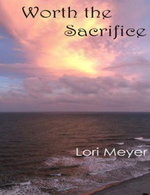 Worth the Sacrifice (Risk Duet Book 2), Lori Meyer