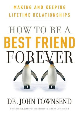 Worthy Publishing: How to be a Best Friend Forever, John Townsend