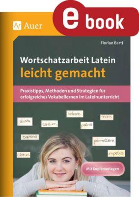 Wortschatzarbeit Latein leicht gemacht, Florian Bartl