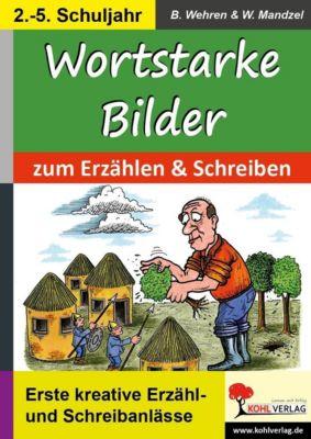 Wortstarke Bilder zum Erzählen und Schreiben, Bernd Wehren