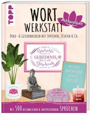 Wortwerkstatt Achtsamkeit, Deko- & Geschenkideen mit Sprüchen, Zitaten & Co., Susanne Pypke