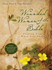 Wounded Women of the Bible, Dena Dyer, Tina Samples