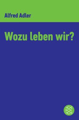 Wozu leben wir ?, Alfred Adler