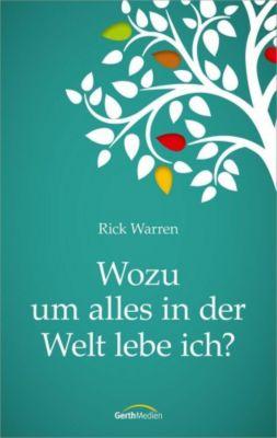 Wozu um alles in der Welt lebe ich?, Rick Warren