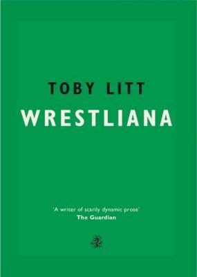 Wrestliana, Toby Litt