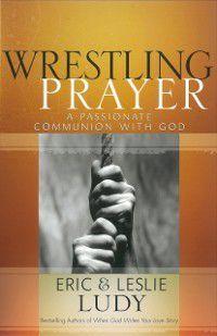Wrestling Prayer, Eric Ludy, Leslie Ludy
