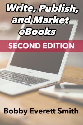 Write, Publish, Market eBooks, Second Edition, Bobby Everett Smith