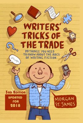 Writers' Tricks of the Trade: 39 Things You Need to Know About the ABC's of Writing Fiction, Morgan St. James