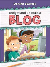 Writing Builders: Bridget and Bo Build a Blog, Amanda StJohn