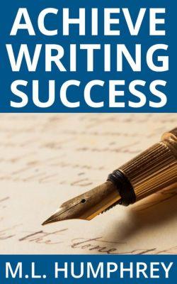 Writing Essentials: Achieve Writing Success (Writing Essentials, #3), M.L. Humphrey