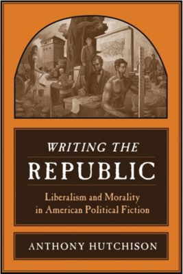 Writing the Republic, Anthony Hutchison