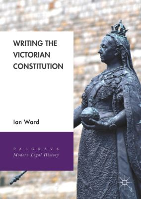 Writing the Victorian Constitution, Ian Ward