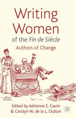 Writing Women of the Fin de Siècle, Adrienne E. Gavin, Carolyn Oulton