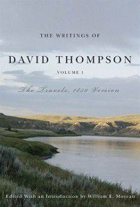 Writings of David Thompson, Volume 1, David Thompson, William E. Moreau