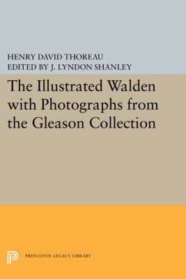 Writings of Henry D. Thoreau: The Illustrated WALDEN with Photographs from the Gleason Collection, Henry David Thoreau