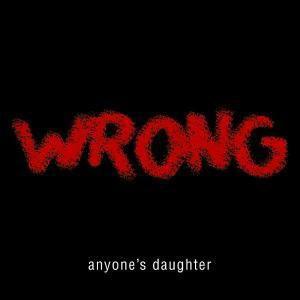 Wrong, Anyone's Daughter