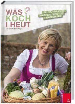WÅS KOCH I HEUT - Ein kulinarischer Streifzug durch die 4 Jahreszeiten - Elfriede Schachinger |