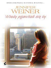 Wtedy pojawiłaś się ty, Jennifer Weiner