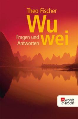 Wu wei: Wu wei: Fragen und Antworten, Theo Fischer