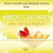 Wünsch es dir einfach, aber mit Leichtigkeit, 1 Audio-CD, Pierre Franckh