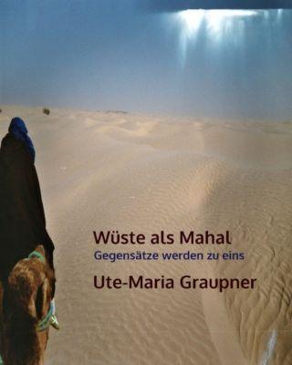 Wüste als Mahal, Ute-Maria Graupner