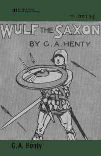 Wulf the Saxon (World Digital Library Edition), G. A. Henty
