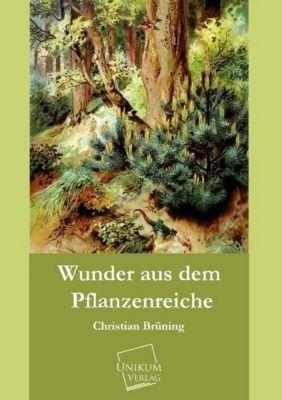 Wunder aus dem Pflanzenreiche, Christian Brüning