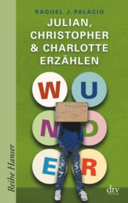 Wunder - Julian, Christopher & Charlotte erzählen, Raquel J. Palacio