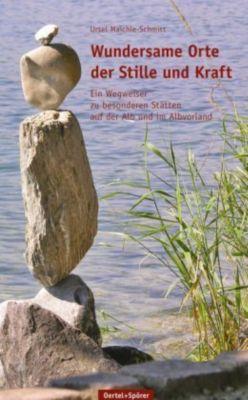 Wundersame Orte der Stille und der Kraft, Ursel Maichle-Schmitt