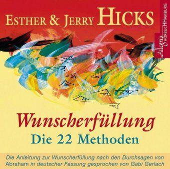 Wunscherfüllung - die 22 Methoden, 2 Audio-CDs, Esther Hicks, Jerry Hicks