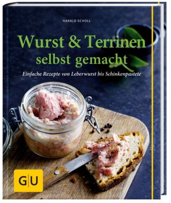 Wurst & Terrinen selbst gemacht - Harald Scholl |