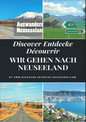 www.discover-entdecke-decouvrir.com: Discover Entdecke Découvrir Wir gehen nach Neuseeland, Heinz Duthel