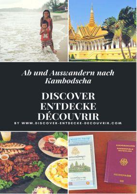 www.discover-entdecke-decouvrir.com: Discover Entdecke Découvrir Ab und Auswandern nach Kambodscha, Heinz Duthel