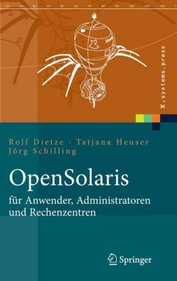 X.systems.press: OpenSolaris für Anwender, Administratoren und Rechenzentren, Jörg Schilling, Rolf Dietze, Tatjana Heuser