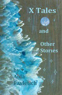 X Tales and Other Stories, Aida Pavletich