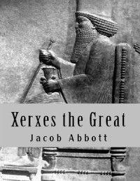 Xerxes the Great, Jacob Abbott