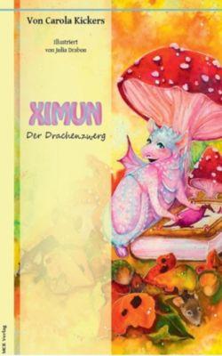 Ximun, der Drachenzwerg, Carola Kickers