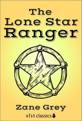 Xist Classics: The Lone Star Ranger, Zane Grey