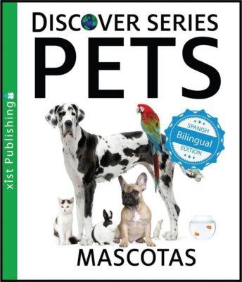Xist Kids Bilingual Spanish English: Pets / Mascotas, Xist Publishing